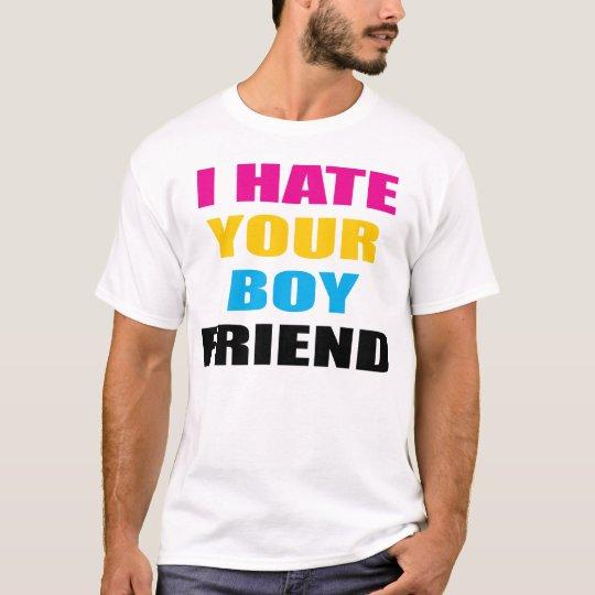I HATE YOUR BOYFRIEND T-Shirt