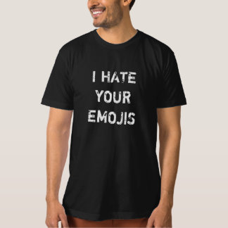 I Hate Your Emojis T-Shirt