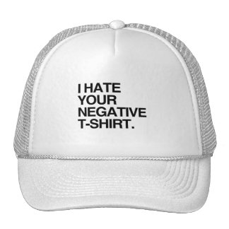 I HATE YOUR NEGATIVE T-SHIRT TRUCKER HAT