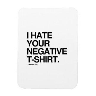 I HATE YOUR NEGATIVE T-SHIRT VINYL MAGNET