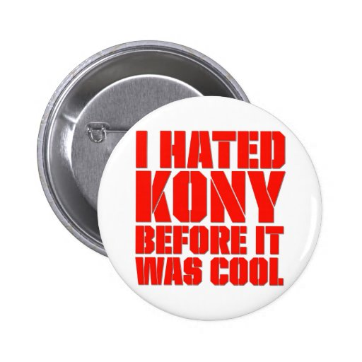 I Hated Kony Before It Was Cool Button