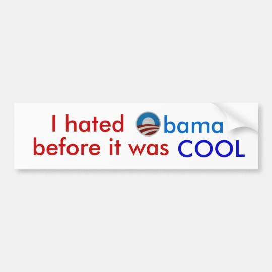 I hated Obama before it was cool bumper sticker