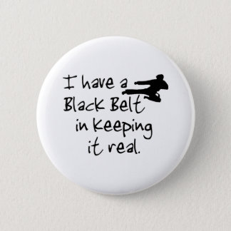 I Have a Black Belt In Keeping It Real. 6 Cm Round Badge
