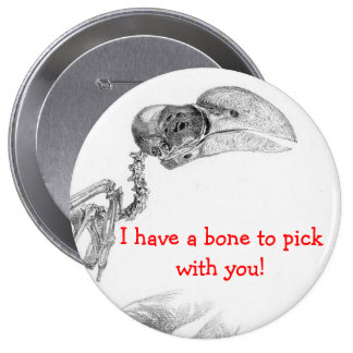 I Have A Bone To Pick With You - Button