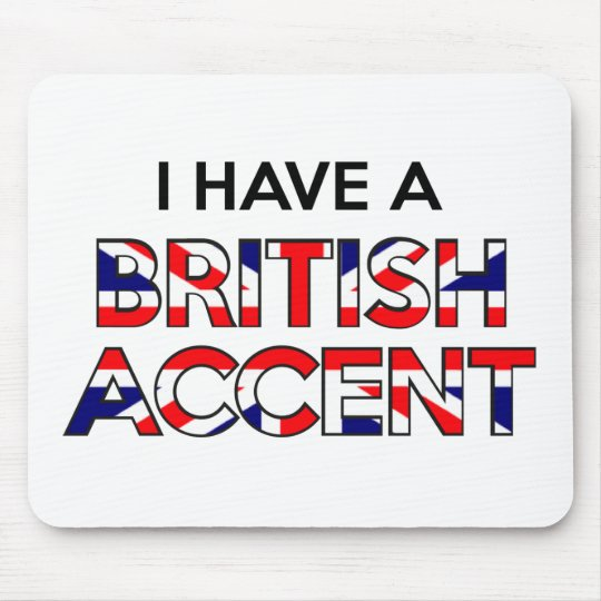 I Have A British Accent Mouse Mat