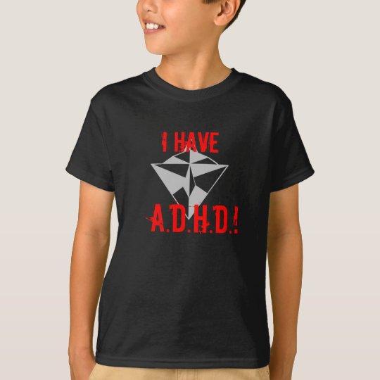 I HAVE, A.D.H.D.! T-shirt black