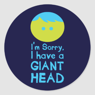 I Have a Giant Head Round Sticker