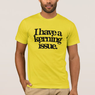 I have a kerning issue T-Shirt