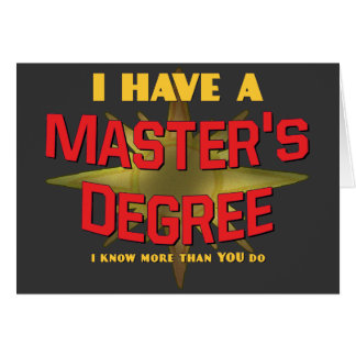 I Have a Master's Degree! Greeting Card
