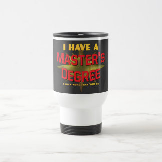 I Have a Master's Degree! Stainless Steel Travel Mug