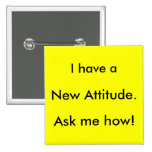 I have a New Attitude. Ask me how! Pinback Buttons