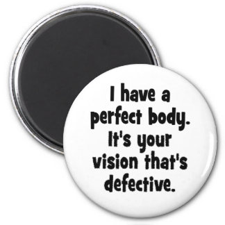 I have a perfect body. 6 cm round magnet