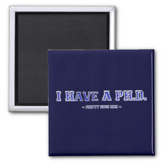 I Have A PH.D. ~ Pretty Huge Dick ~ Square Magnet