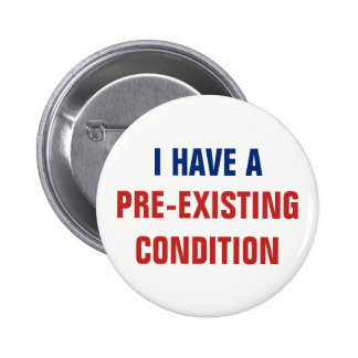 I Have a Pre-Existing Condition AHCA Resist VoteNO 6 Cm Round Badge