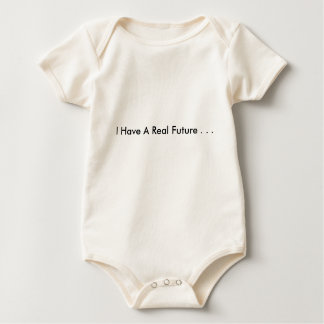 I Have A Real Future . . . Baby Bodysuit