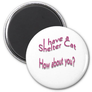 I Have a Shelter Cat 6 Cm Round Magnet