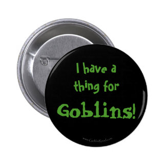 I have a thing for Goblins! 6 Cm Round Badge