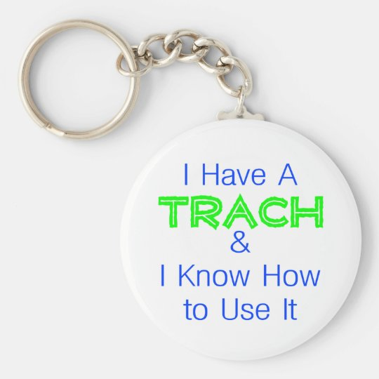 I Have a Trach Basic Round Button Key Ring