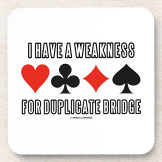 I Have A Weakness For Duplicate Bridge Beverage Coaster