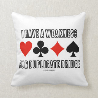 I Have A Weakness For Duplicate Bridge Cushions