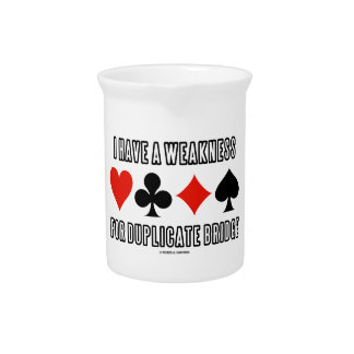 I Have A Weakness For Duplicate Bridge Drink Pitchers