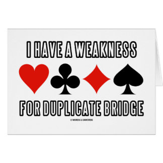 I Have A Weakness For Duplicate Bridge Greeting Card