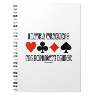 I Have A Weakness For Duplicate Bridge Spiral Note Book
