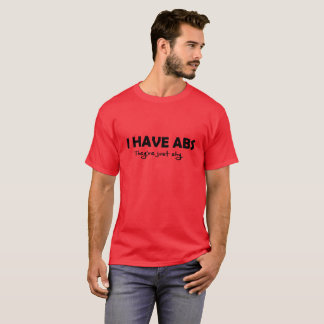 I Have Abs They're just shy T-Shirt