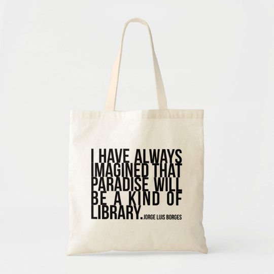 I have always imagined paradise library -Borges Tote