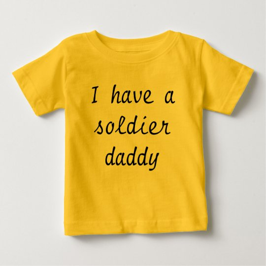 I have asoldier daddy baby T-Shirt