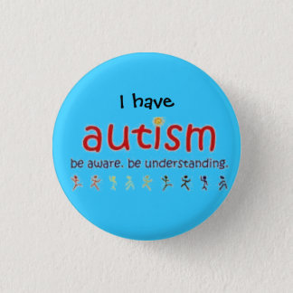 I have autism: be aware. be understanding 3 cm round badge
