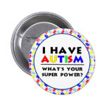 I have Autism. Pinback Buttons
