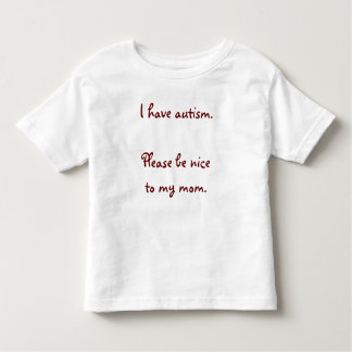 I have autism. Please be nice to my mom. Toddler T-Shirt