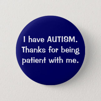 I have AUTISM.  Thanks for being patient with me. 6 Cm Round Badge