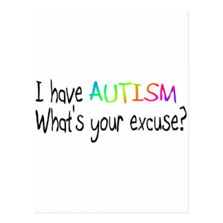 I Have Autism What's Your Excuse Postcard