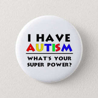 I Have Autism. What's Your Super Power? 6 Cm Round Badge
