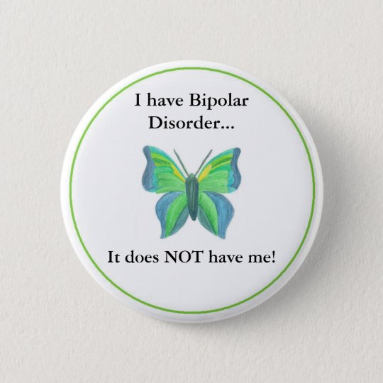 I have Bipolar Disorder...  it does NOT have me! 6 Cm Round Badge