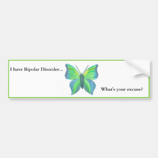 I have Bipolar Disorder... what's your excuse? Bumper Sticker
