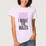 I have boobs I make the rules Tshirts