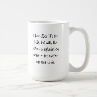 I have CDO. It's like OCD, but with the letters in Coffee Mug