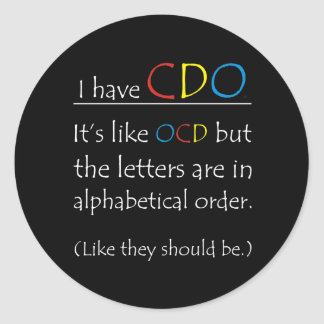 I Have CDO. Round Sticker