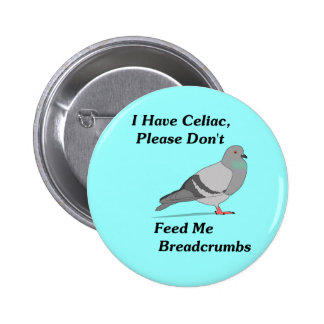 I Have Celiac, Please Don't Feed Me Breadcrumbs 6 Cm Round Badge
