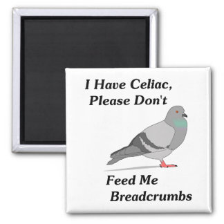 I Have Celiac, Please Don't Feed Me Breadcrumbs Square Magnet