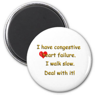 I Have Congestive Heart Failure 6 Cm Round Magnet