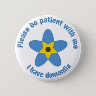 I have dementia Forget Me Not Support Button Badge