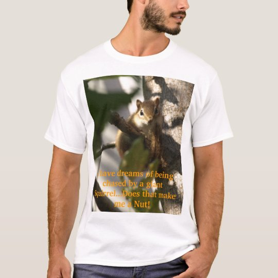 I have dreams of being chased b... T-Shirt