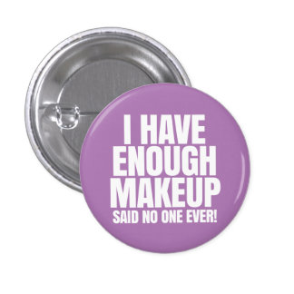 I have enough makeup - Younique 3 Cm Round Badge