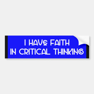 """I Have Faith in Critical Thinking"" Bumper Sticker"