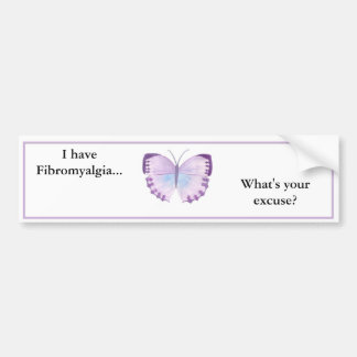 I have Fibromyalgia... what's your excuse? Bumper Sticker