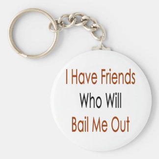 I Have Friends Who Will Bail Me Out Basic Round Button Key Ring